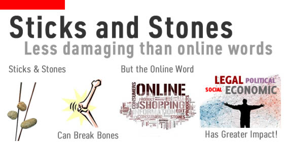 Sticks and stones may be damaging but the written word in online media has far more legal, social, economic and political impact.